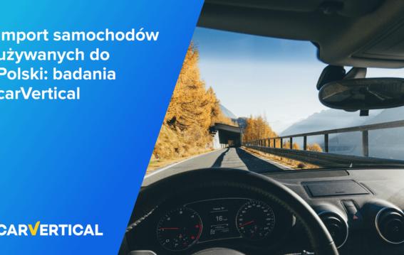 Import samochodów używanych do Polski – badanie carVertical 2021